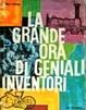 Cover of La grande ora dei geniali inventori