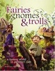 Cover of Fairies Gnomes & Trolls