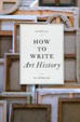 Cover of How to Write Art History