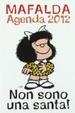 Cover of Non sono una santa! Mafalda. Agenda 2012 12 mesi