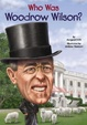 Cover of Who Was Woodrow Wilson?