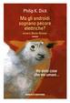 Cover of Ma gli androidi sognano pecore elettriche? Ediz. integrale. Con gadget