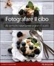 Cover of Fotografare il cibo. Da semplici istantanee a grandi scatti
