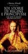 Cover of 101 storie di regine e principesse che non ti hanno mai raccontato