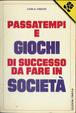 Cover of Passatempi e giochi di successo da fare in società