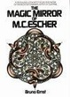 Cover of The Magic Mirror of M.C. Escher/a Revealing Look into the Life and Work of the Most Astonishing Artist of Our Time