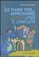 Cover of Le fiabe per affrontare litigi e conflitti. Un aiuto per grandi e piccini