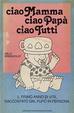 Cover of ciao Mamma ciao Papà ciao Tutti