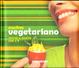 Cover of Cucino vegetariano. Tutto il gusto che c'è