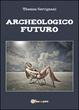 Cover of Archeologico futuro