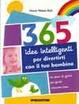 Cover of Trecentosessantacinque idee intelligenti per divertirti con il tuo bambino