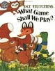 Cover of What Game Shall We Play?
