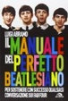 Cover of Il manuale del perfetto Beatlesiano per sostenere con successo qualsiasi conversazione sui Fab Four