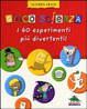 Cover of Gioco scienza. I 60 esperimenti più divertenti
