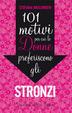 Cover of Centouno motivi per cui le donne preferiscono gli stronzi
