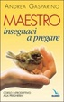 Cover of Maestro Insegnaci a Pregare, Corso Introduttivo Alla Preghiera