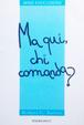 Cover of Ma qui, chi comanda?