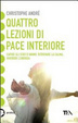 Cover of Quattro lezioni di pace interiore. Capire gli stati d'animo, ritrovare la calma, favorire l'energia
