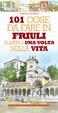 Cover of Centouno cose da fare in Friuli almeno una volta nella vita