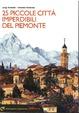 Cover of 25 piccole città imperdibili del Piemonte