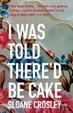 Cover of I Was Told There'd be Cake