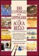 Cover of Cento consigli per dipingere ad acquarello