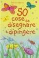Cover of Cinquanta cose da disegnare e dipingere