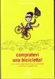 Cover of Compratevi una bicicletta! Guida pratica per una vita diversa