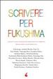Cover of Scrivere per Fukushima. Racconti e saggi a sostegno dei sopravvissuti del terremoto