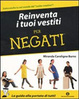 Cover of Reinventa i tuoi vestiti per negati