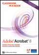 Cover of Adobe Acrobat 8. Classroom in a book. Con CD-ROM