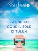 Cover of Splendido come il sole di Tulum