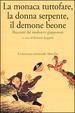 Cover of La monaca tuttofare, la donna serpente, il demone beone