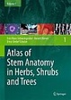 Cover of Atlas of Stem Anatomy in Herbs, Shrubs und Trees, Vol. 1
