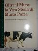 Cover of Oltre il muro: la vera storia di mucca pazza