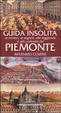 Cover of Guida insolita ai misteri, ai segreti, alle leggende e alle curiosità del Piemonte