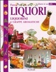 Cover of Fare liquori, liquorini e grappe aromatiche