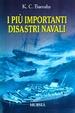 Cover of I più importanti disastri navali e le loro cause