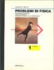 Cover of Problemi di fisica: richiami di teoria, test e quesiti, esercizi risolti e da risolvere [1]