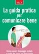 Cover of La guida pratica per comunicare bene