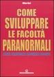 Cover of Come sviluppare le facoltà paranormali