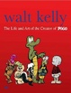 Cover of Walt Kelly the Life and Art of the Creator of Pogo