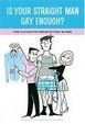 Cover of Is Your Straight Man Gay Enough?