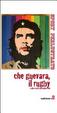 Cover of Che Guevara, il rugby e altri scritti sulla palla ovale