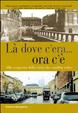 Cover of Là dove c'era... Ora c'è. Alla scoperta della città che cambia volto