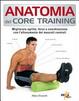 Cover of Anatomia del core training. Migliorare agilità, forza e coordinazione con l'allenamento dei muscoli centrali