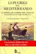 Cover of Lupi grigi nel Mediterraneo. Le imprese dei sommergibili tedeschi nella prima guerra mondiale