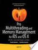 Cover of Pro Multithreading and Memory Management for IOS and OS X: with ARC, Grand Central Dispatch and Blocks
