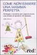 Cover of Come non essere una mamma perfetta