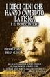 Cover of I dieci geni che hanno cambiato la fisica e il mondo intero